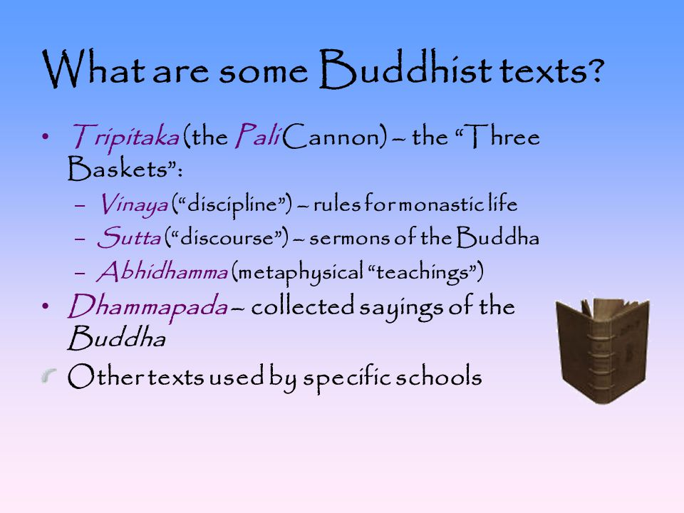 """What are some Buddhist texts? Tripitaka (the Pali Cannon) – the """"Three Baskets"""": – Vinaya (""""discipline"""") – rules for monastic life – Sutta (""""discourse"""