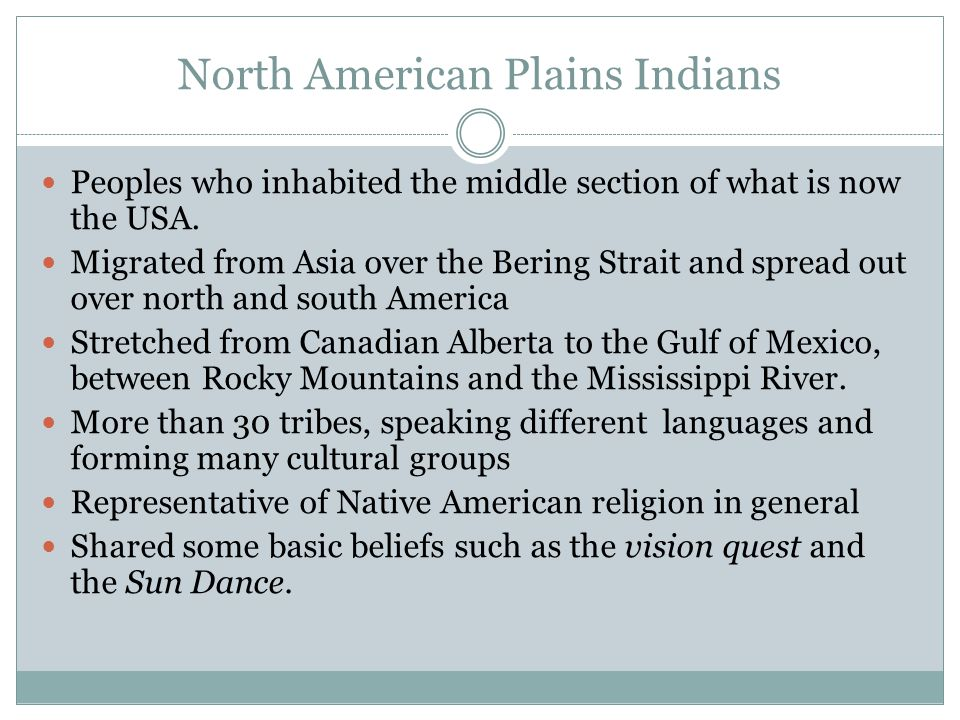 North American Plains Indians Peoples who inhabited the middle section of what is now the USA.