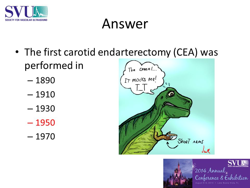 Answer The first carotid endarterectomy (CEA) was performed in – 1890 – 1910 – 1930 – 1950 – 1970