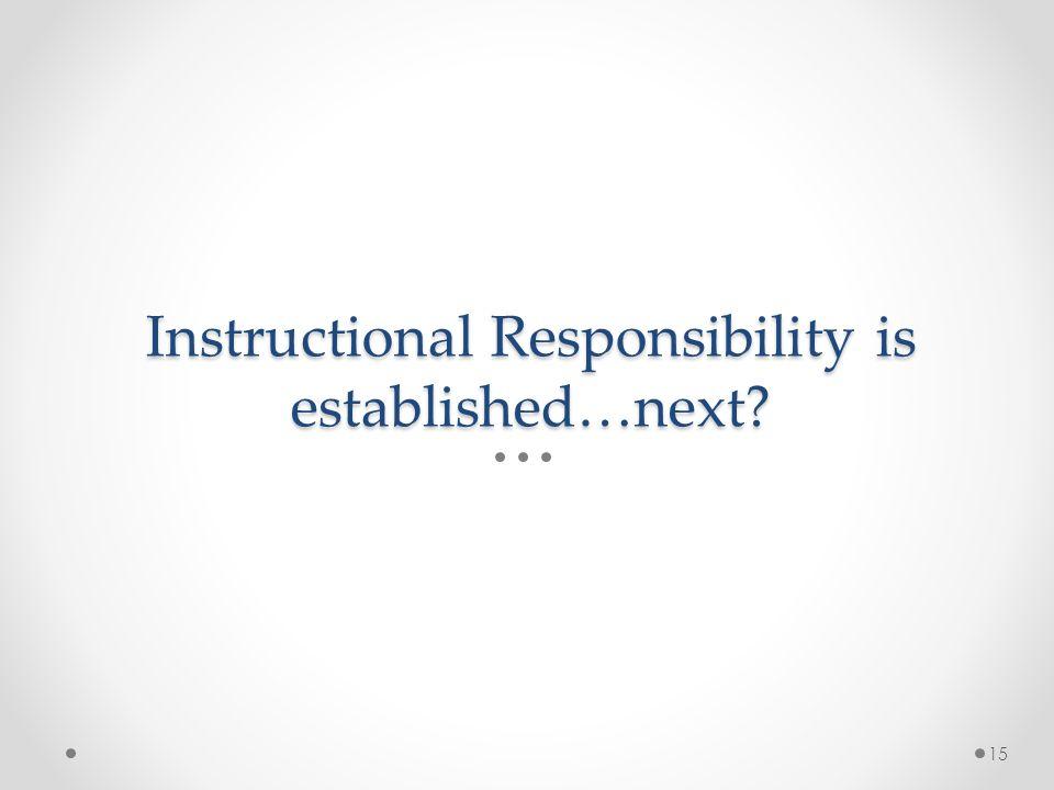 Instructional Responsibility is established…next 15