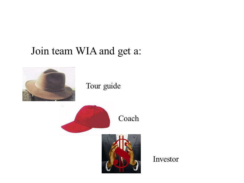 Join team WIA and get a: Tour guide Coach Investor