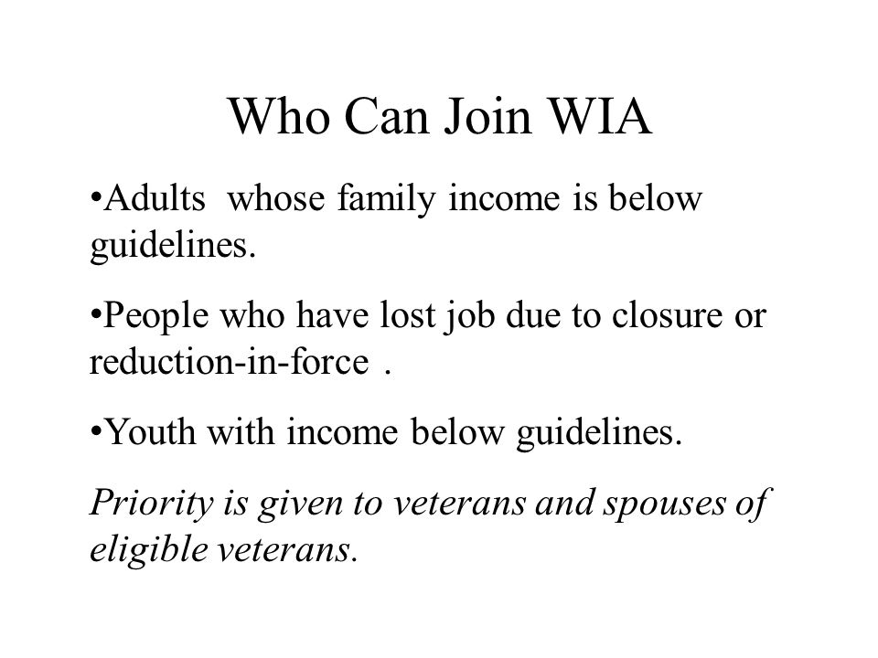 Who Can Join WIA Adults whose family income is below guidelines.