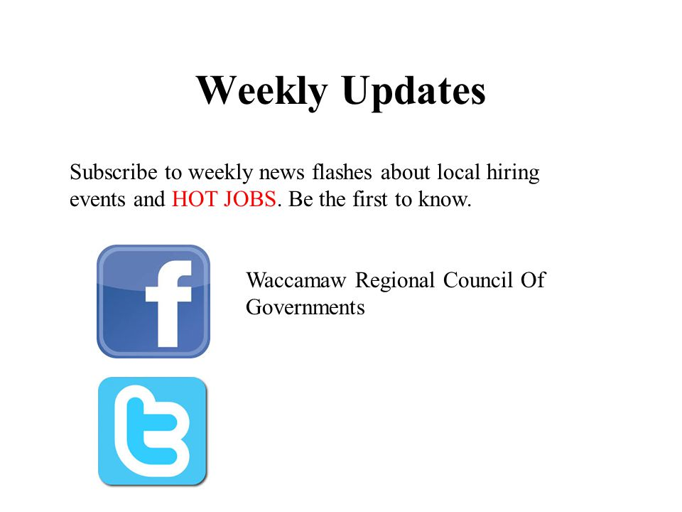 Weekly Updates Subscribe to weekly news flashes about local hiring events and HOT JOBS.