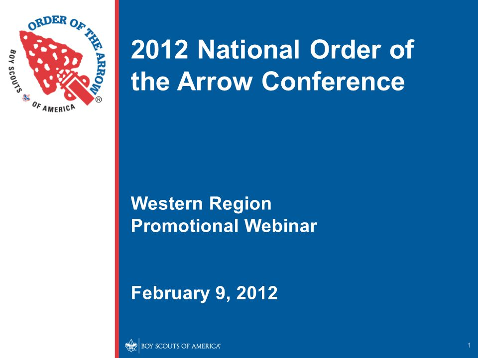 1 2012 National Order of the Arrow Conference Western Region Promotional Webinar February 9, 2012