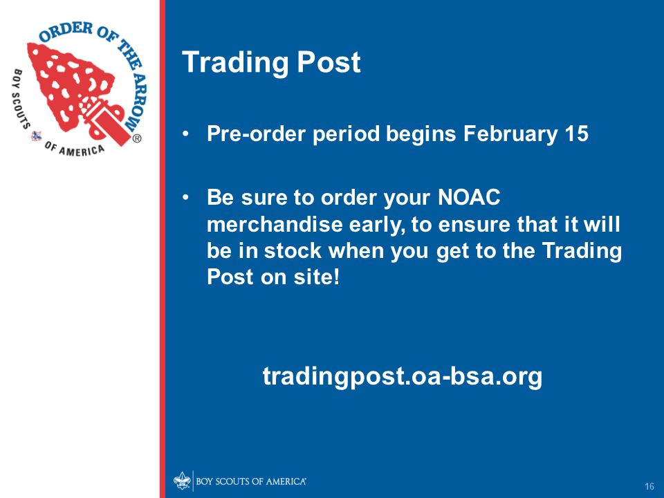 Trading Post Pre-order period begins February 15 Be sure to order your NOAC merchandise early, to ensure that it will be in stock when you get to the Trading Post on site.