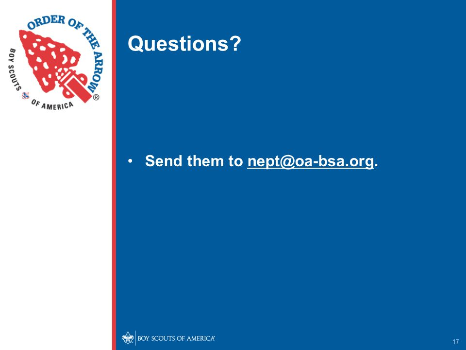 Questions Send them to nept@oa-bsa.org. 17