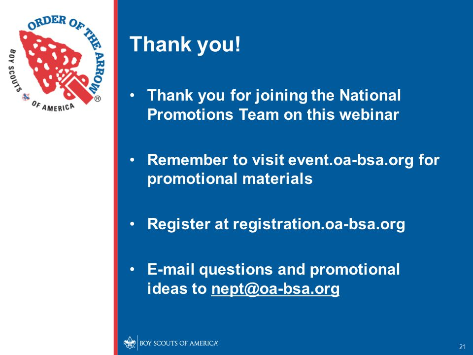 Thank you! Thank you for joining the National Promotions Team on this webinar Remember to visit event.oa-bsa.org for promotional materials Register at