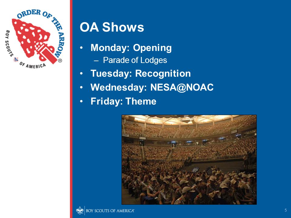 OA Shows Monday: Opening –Parade of Lodges Tuesday: Recognition Wednesday: NESA@NOAC Friday: Theme 5