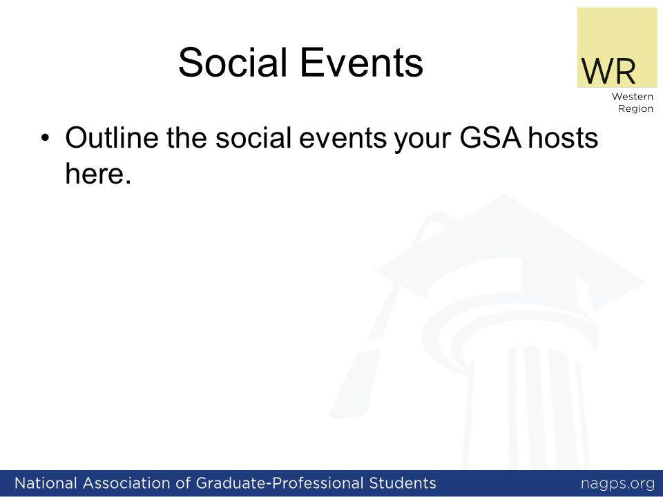 Social Events Outline the social events your GSA hosts here.