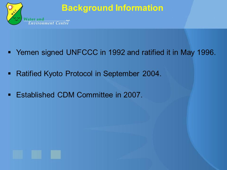  Yemen signed UNFCCC in 1992 and ratified it in May 1996.  Ratified Kyoto Protocol in September 2004.  Established CDM Committee in 2007. Backgroun