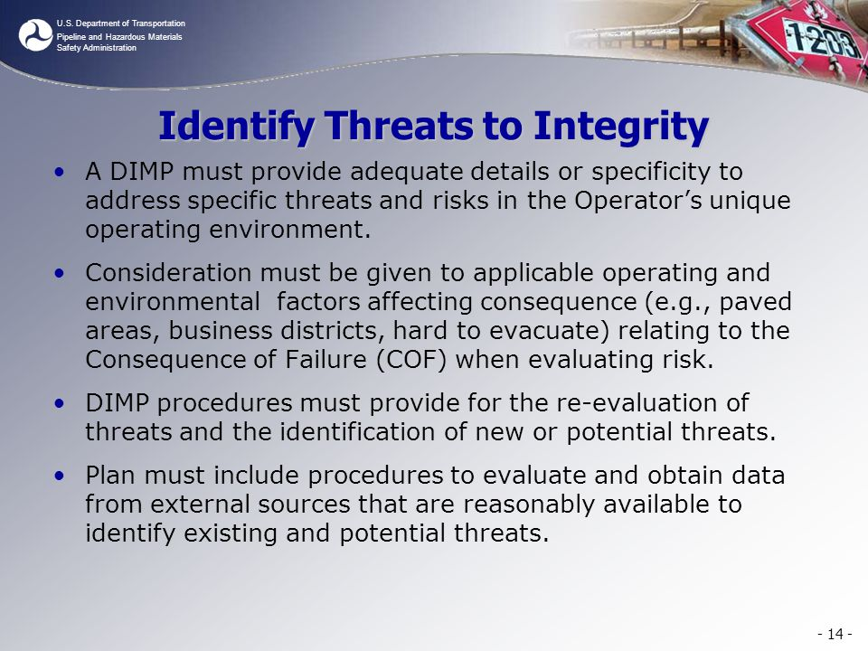 U.S. Department of Transportation Pipeline and Hazardous Materials Safety Administration Identify Threats to Integrity A DIMP must provide adequate de