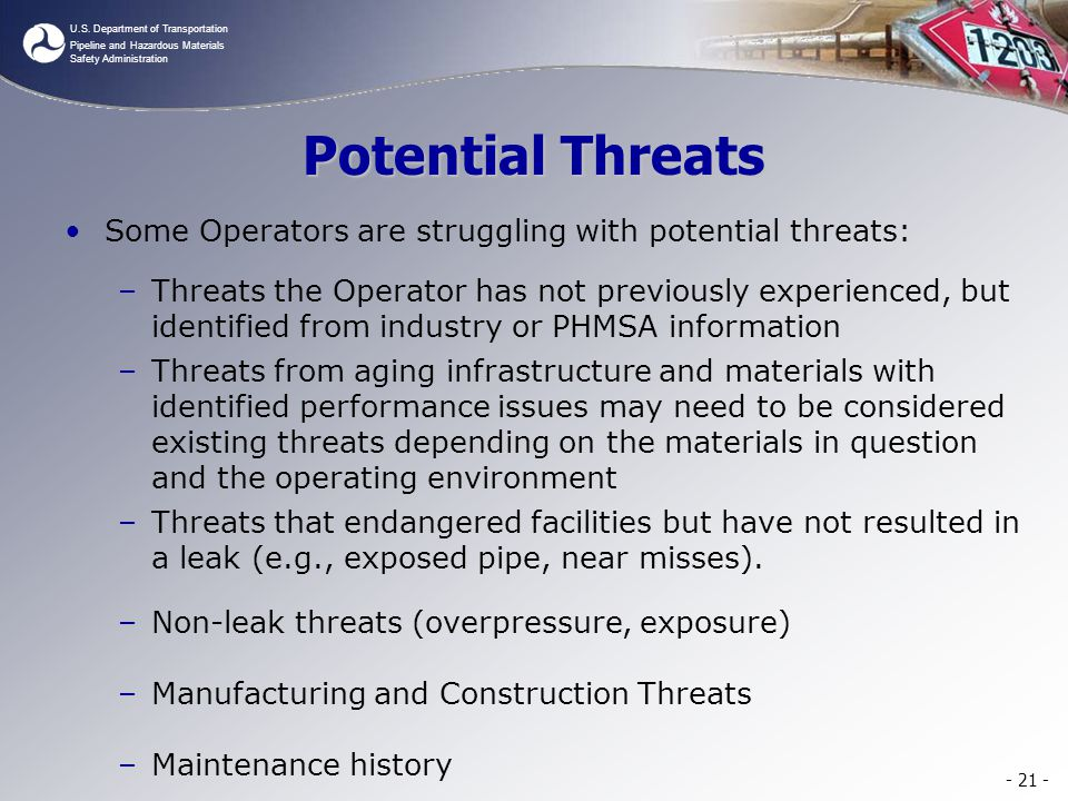 U.S. Department of Transportation Pipeline and Hazardous Materials Safety Administration Potential Threats Some Operators are struggling with potentia