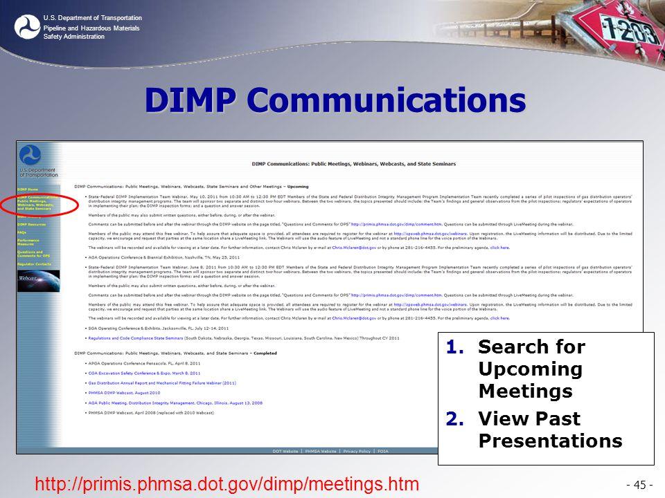 U.S. Department of Transportation Pipeline and Hazardous Materials Safety Administration - 45 - http://primis.phmsa.dot.gov/dimp/meetings.htm DIMP Com