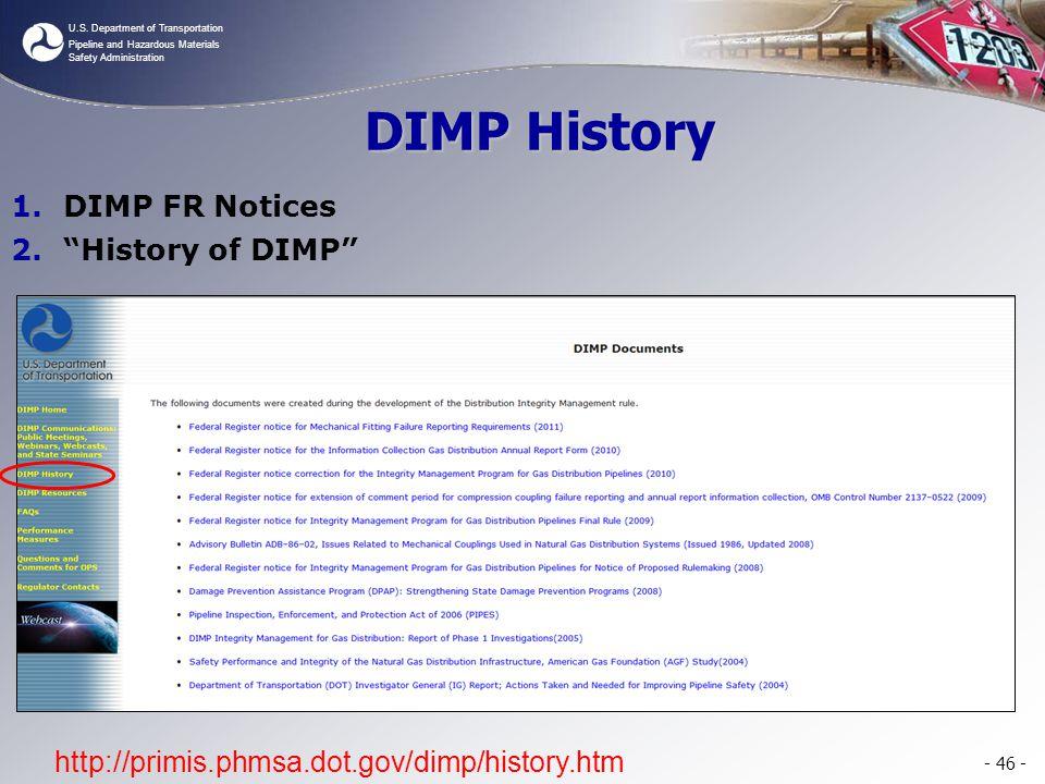 U.S. Department of Transportation Pipeline and Hazardous Materials Safety Administration - 46 - http://primis.phmsa.dot.gov/dimp/history.htm DIMP Hist