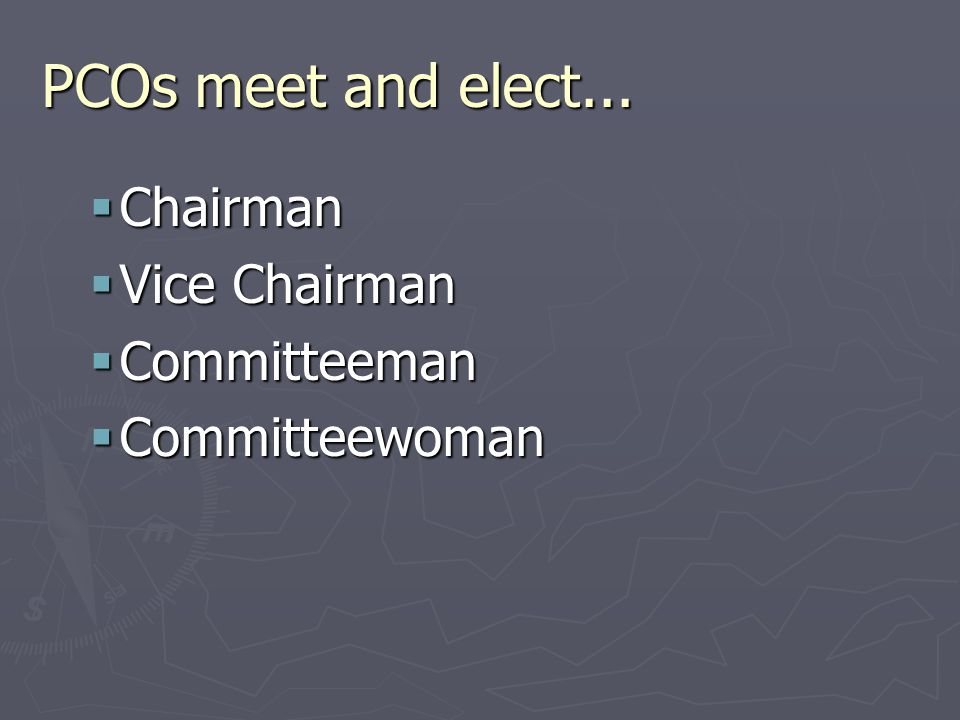 PCOs meet and elect...  Chairman  Vice Chairman  Committeeman  Committeewoman