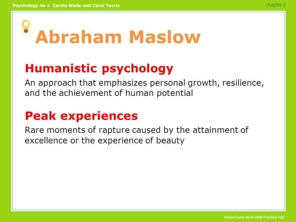 Abraham Maslow Humanistic psychology An approach that emphasizes personal growth, resilience, and the achievement of human potential Peak experiences