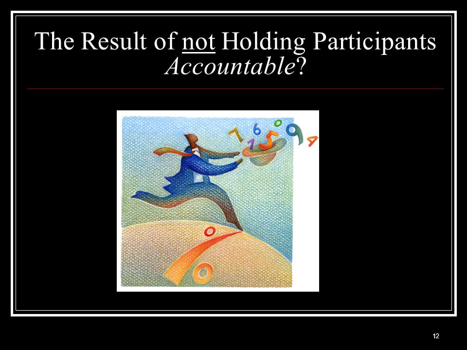 12 The Result of not Holding Participants Accountable