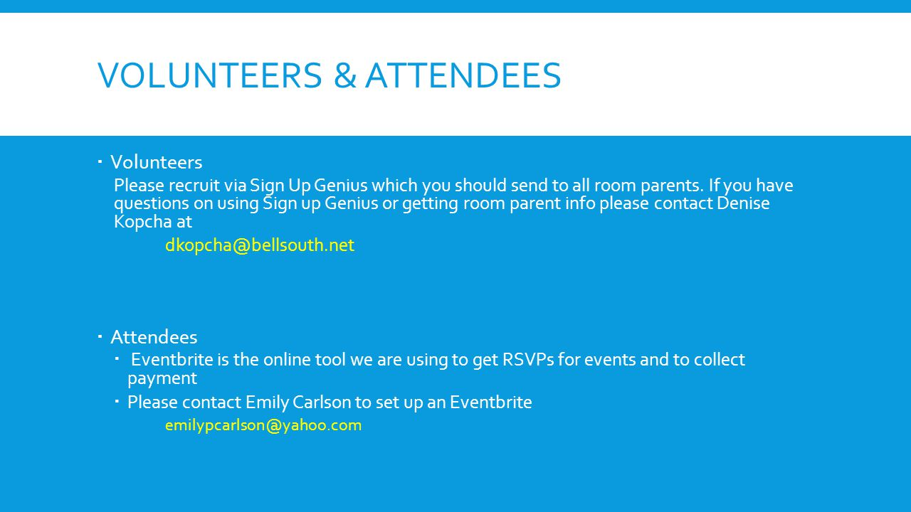 VOLUNTEERS & ATTENDEES  Volunteers Please recruit via Sign Up Genius which you should send to all room parents. If you have questions on using Sign u