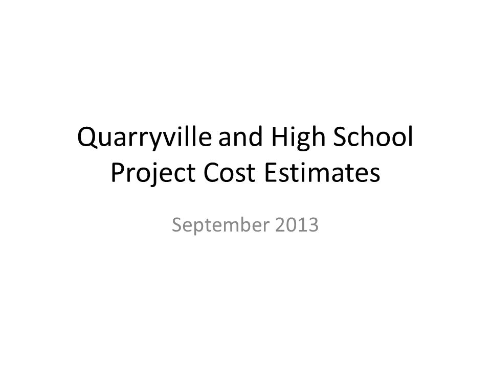 Quarryville and High School Project Cost Estimates September 2013