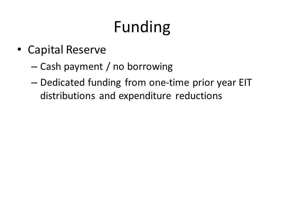 Funding Capital Reserve – Cash payment / no borrowing – Dedicated funding from one-time prior year EIT distributions and expenditure reductions