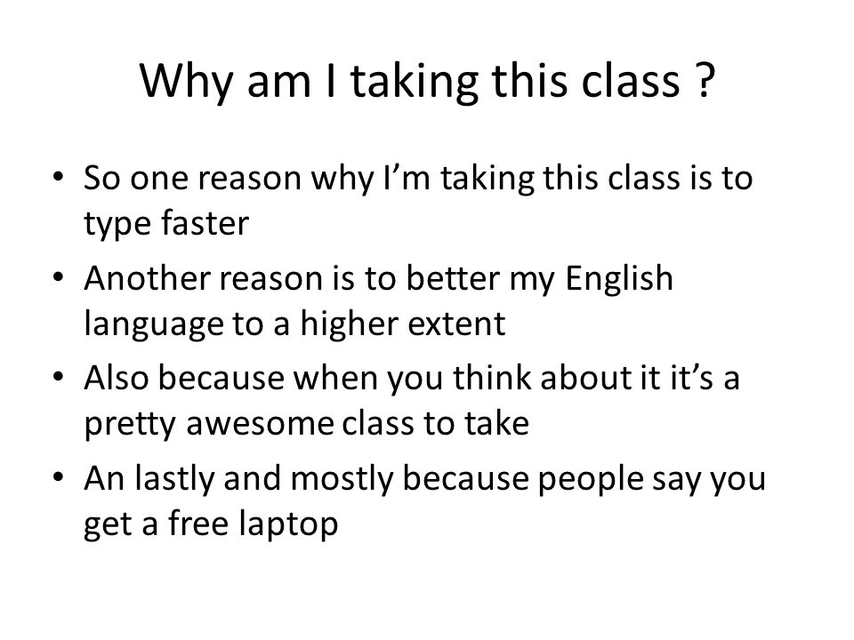 Why am I taking this class .