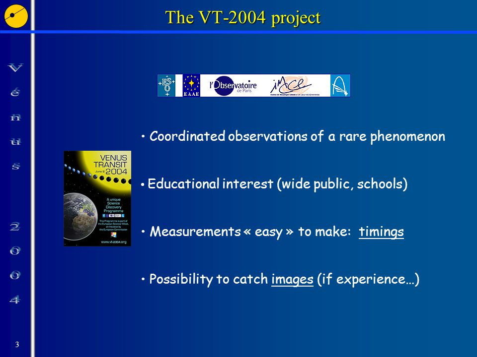 3 The VT-2004 project Coordinated observations of a rare phenomenon Educational interest (wide public, schools) Measurements « easy » to make: timings Possibility to catch images (if experience…)