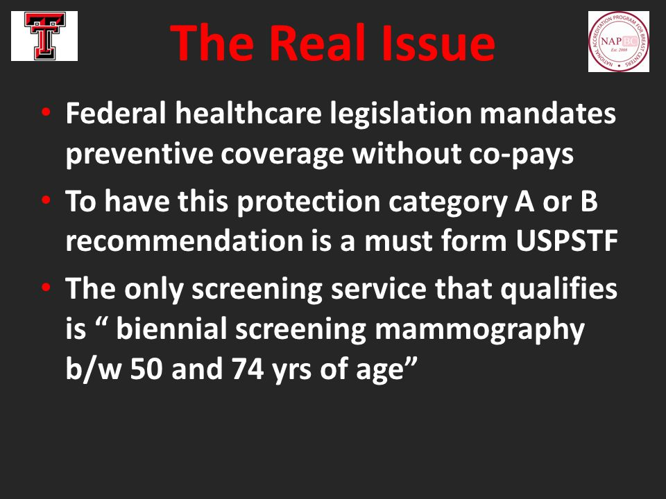 The Real Issue Federal healthcare legislation mandates preventive coverage without co-pays To have this protection category A or B recommendation is a