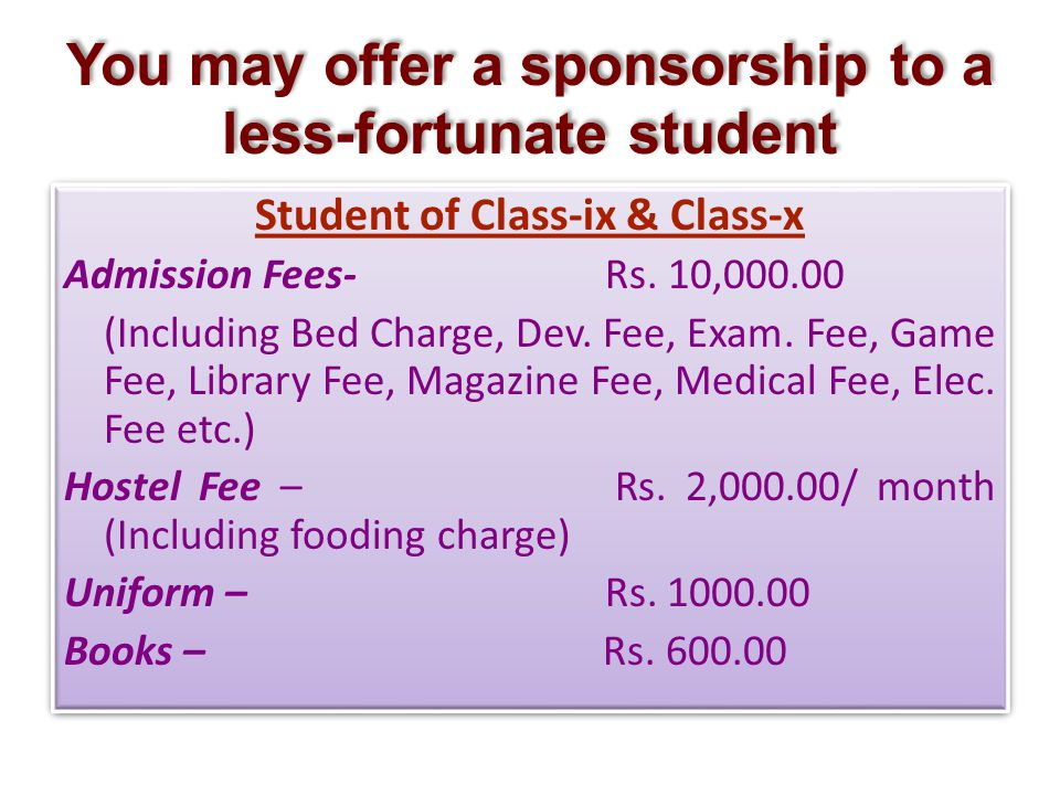 You may offer a sponsorship to a less-fortunate student Admission Fees- Rs.