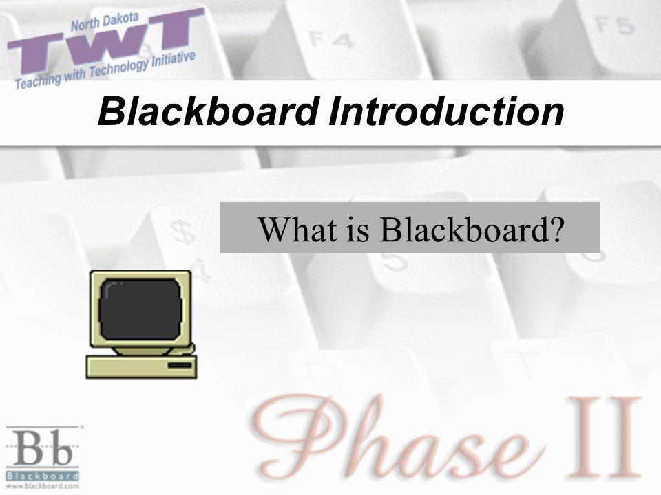 Blackboard Introduction What is Blackboard?