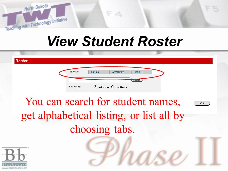 View Student Roster You can search for student names, get alphabetical listing, or list all by choosing tabs.