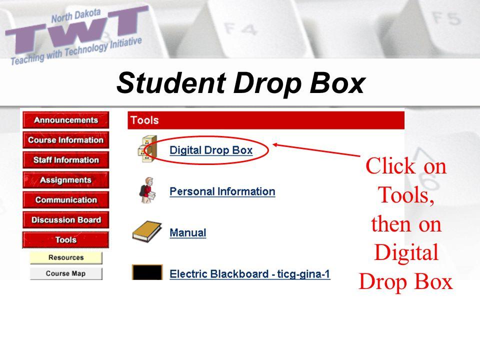 Student Drop Box Click on Tools, then on Digital Drop Box