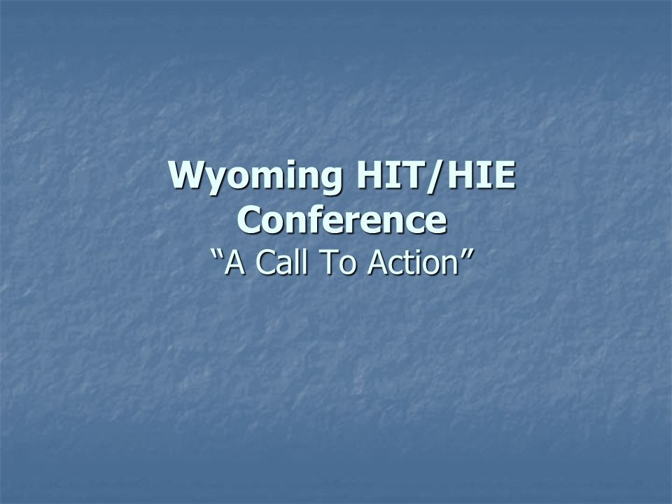 Wyoming HIT/HIE Conference A Call To Action