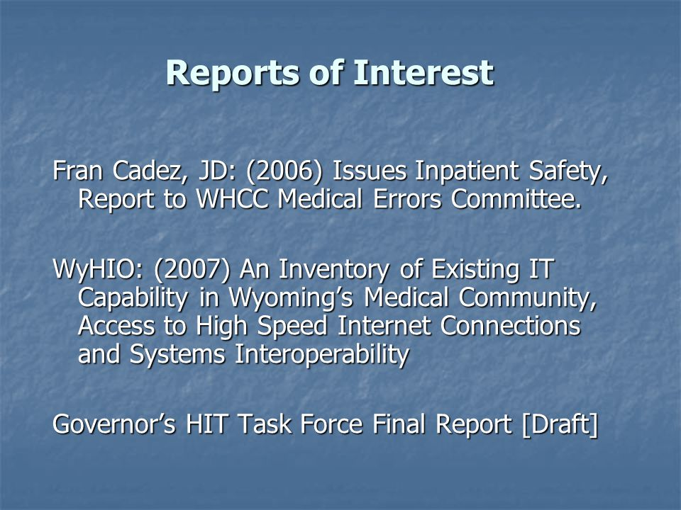 Reports of Interest Fran Cadez, JD: (2006) Issues Inpatient Safety, Report to WHCC Medical Errors Committee.