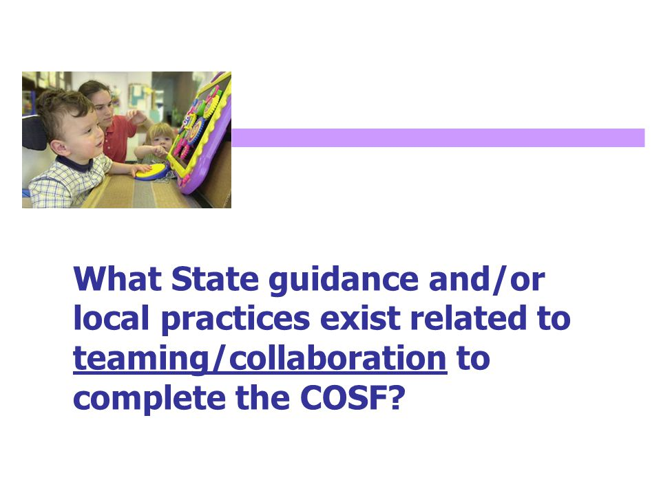 What State guidance and/or local practices exist related to teaming/collaboration to complete the COSF?