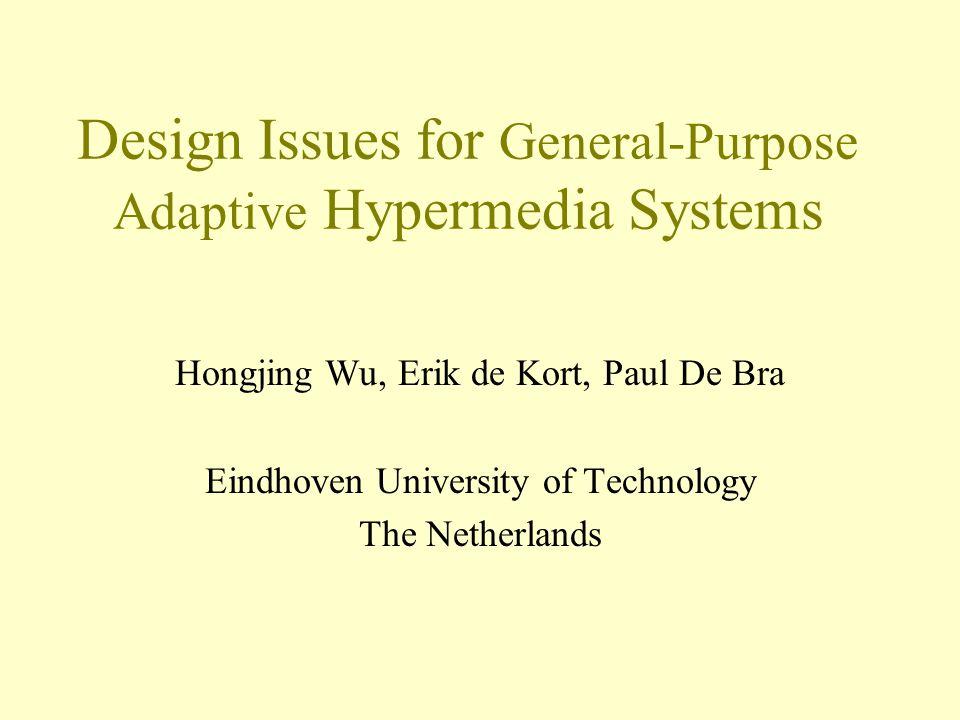 Design Issues for General-Purpose Adaptive Hypermedia Systems Hongjing Wu, Erik de Kort, Paul De Bra Eindhoven University of Technology The Netherlands