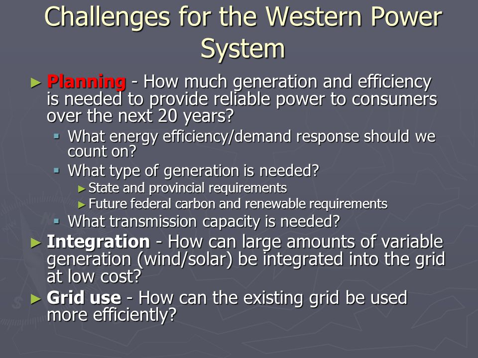 Challenges for the Western Power System ► Planning - How much generation and efficiency is needed to provide reliable power to consumers over the next