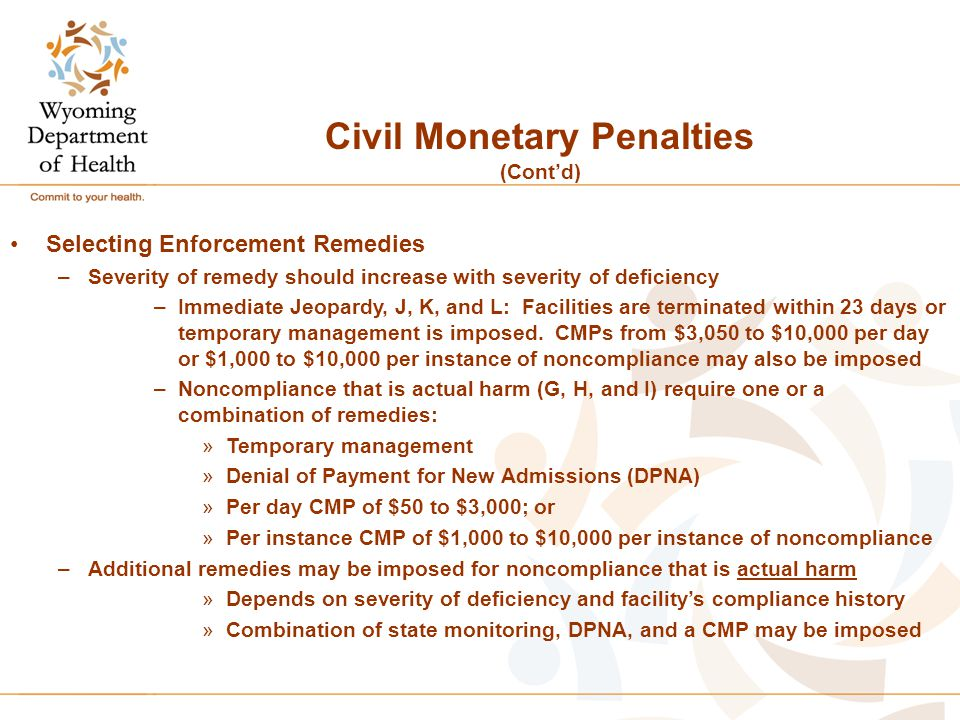 Civil Monetary Penalties (Cont'd) Selecting Enforcement Remedies –Severity of remedy should increase with severity of deficiency –Immediate Jeopardy,