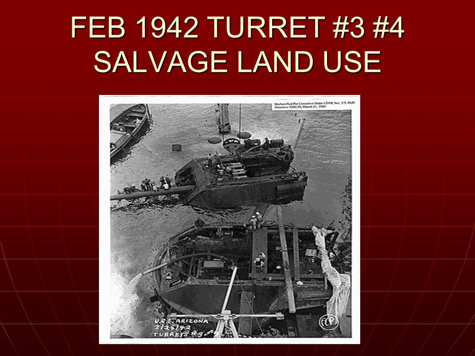 FEB 1942 TURRET #3 #4 SALVAGE LAND USE