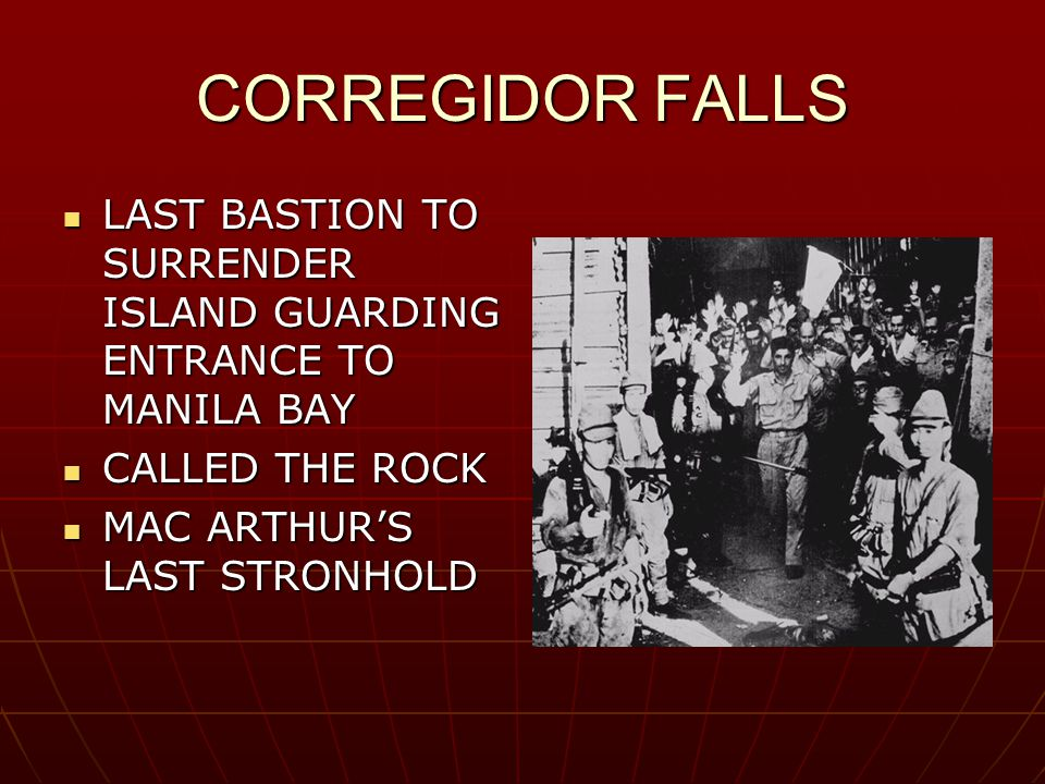 CORREGIDOR FALLS LAST BASTION TO SURRENDER ISLAND GUARDING ENTRANCE TO MANILA BAY LAST BASTION TO SURRENDER ISLAND GUARDING ENTRANCE TO MANILA BAY CALLED THE ROCK CALLED THE ROCK MAC ARTHUR'S LAST STRONHOLD MAC ARTHUR'S LAST STRONHOLD