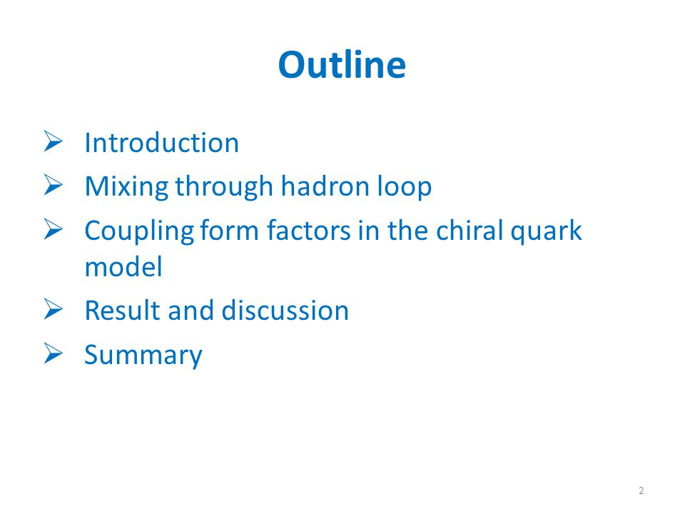 Outline  Introduction  Mixing through hadron loop  Coupling form factors in the chiral quark model  Result and discussion  Summary 2