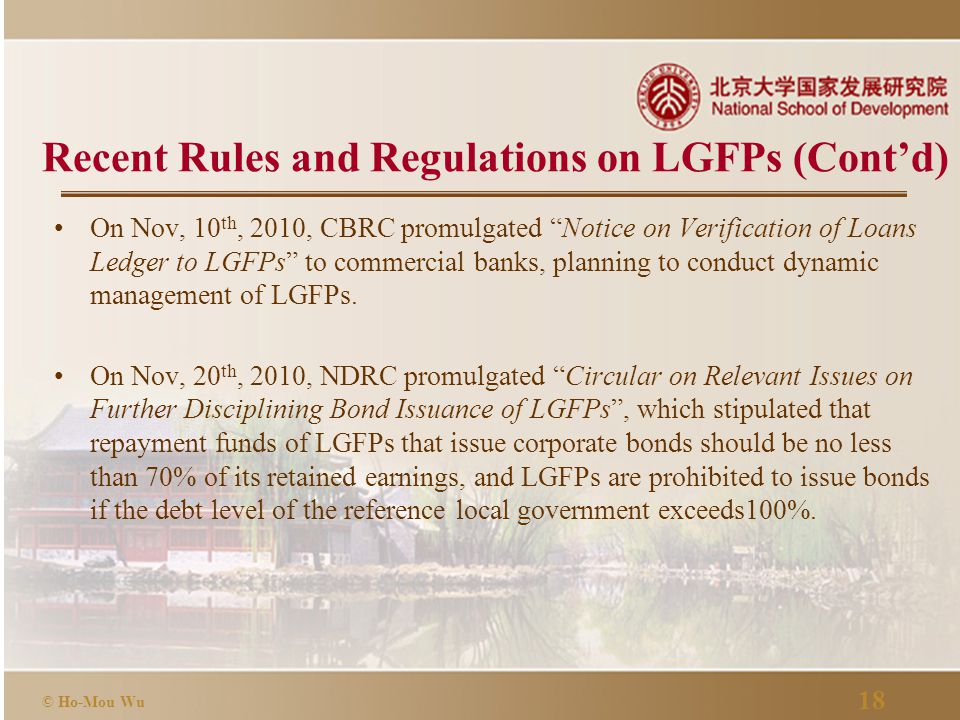 18 © Ho-Mou Wu On Nov, 10 th, 2010, CBRC promulgated Notice on Verification of Loans Ledger to LGFPs to commercial banks, planning to conduct dynamic management of LGFPs.
