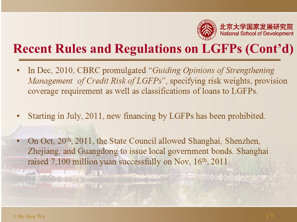 """19 © Ho-Mou Wu Recent Rules and Regulations on LGFPs (Cont'd) In Dec, 2010, CBRC promulgated """"Guiding Opinions of Strengthening Management of Credit R"""