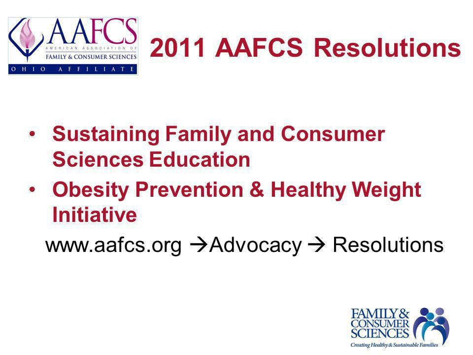 2011 AAFCS Resolutions Sustaining Family and Consumer Sciences Education Obesity Prevention & Healthy Weight Initiative www.aafcs.org  Advocacy  Res