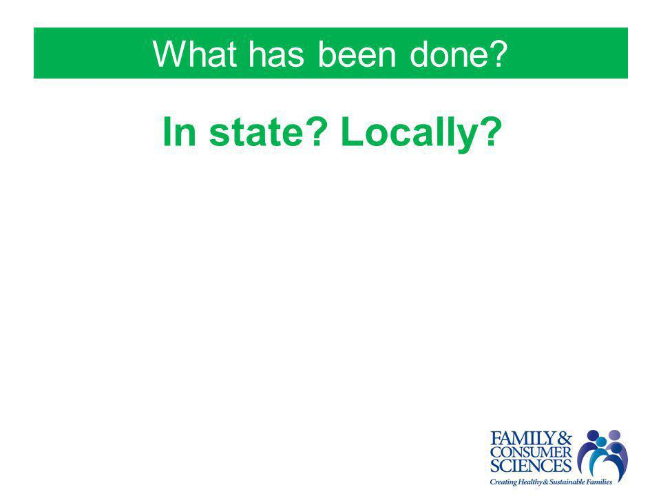 What has been done? In state? Locally?