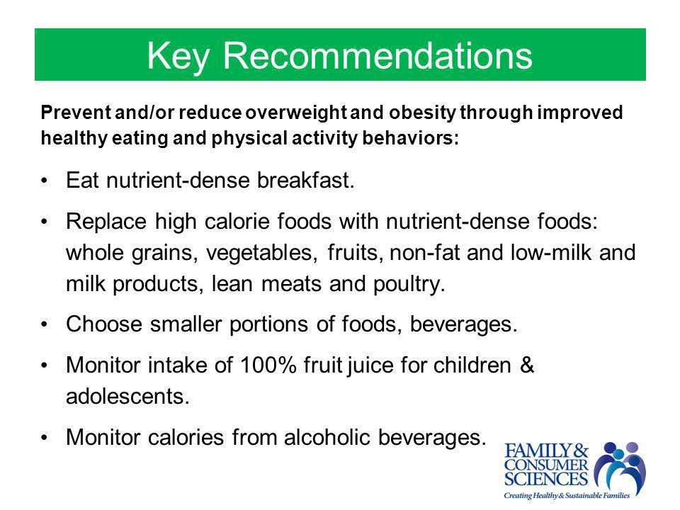 Key Recommendations Prevent and/or reduce overweight and obesity through improved healthy eating and physical activity behaviors: Eat nutrient-dense b