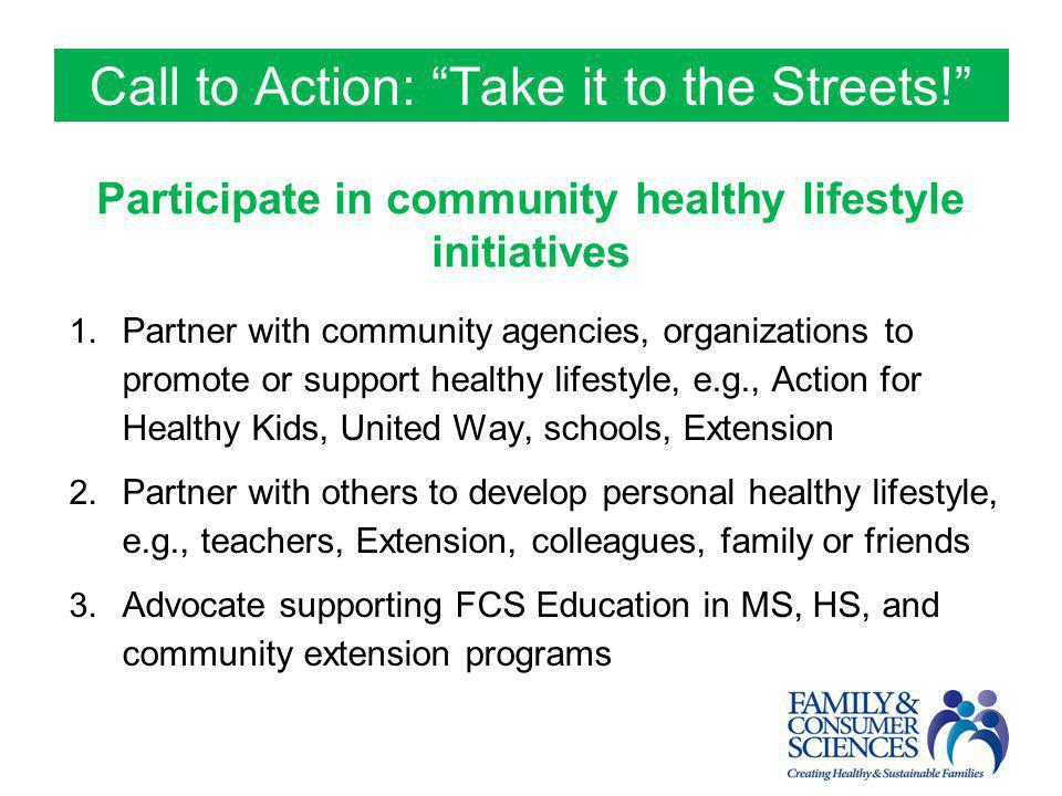 "Call to Action: ""Take it to the Streets!"" Participate in community healthy lifestyle initiatives 1. Partner with community agencies, organizations to"