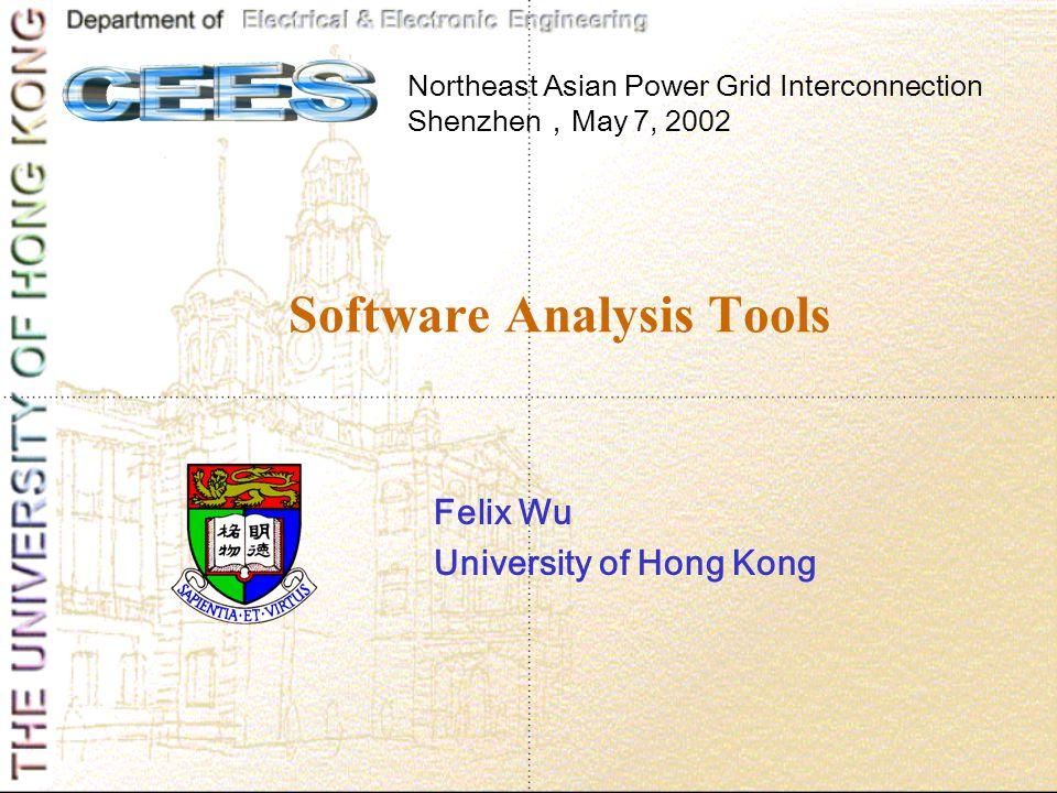 Software Analysis Tools Felix Wu University of Hong Kong Northeast Asian Power Grid Interconnection Shenzhen , May 7, 2002