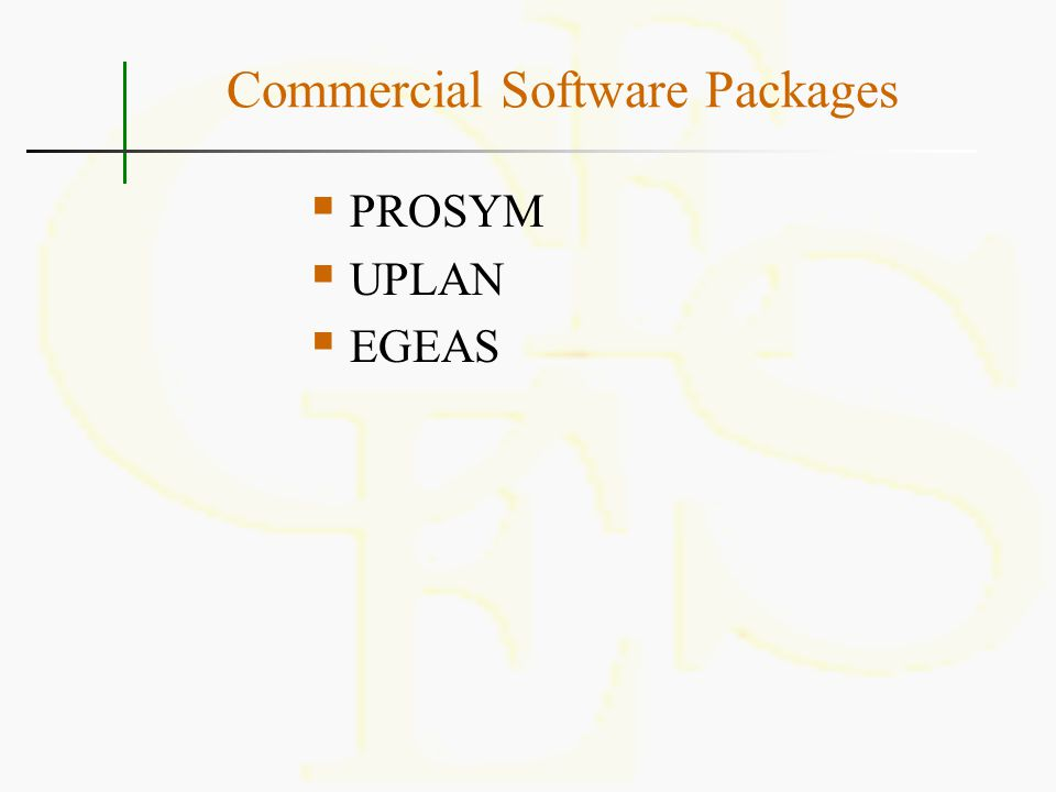 Commercial Software Packages  PROSYM  UPLAN  EGEAS