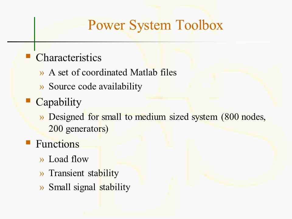 Power System Toolbox  Characteristics »A set of coordinated Matlab files »Source code availability  Capability »Designed for small to medium sized s
