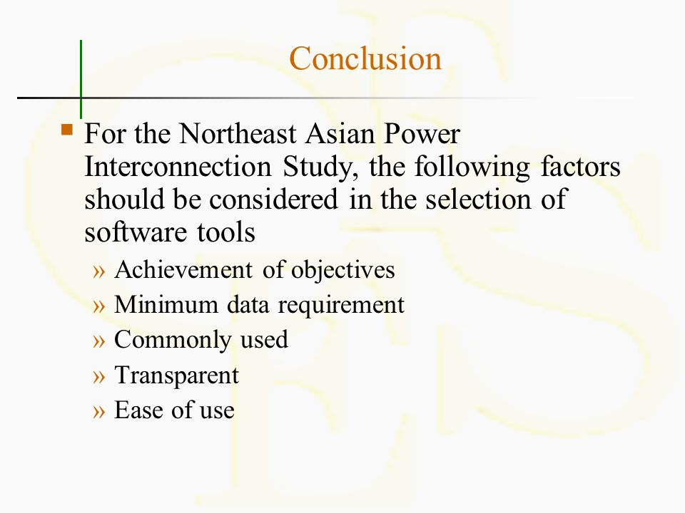 Conclusion  For the Northeast Asian Power Interconnection Study, the following factors should be considered in the selection of software tools »Achie